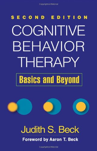 Cognitive Behavior Therapy, Second Edition: Basics and...