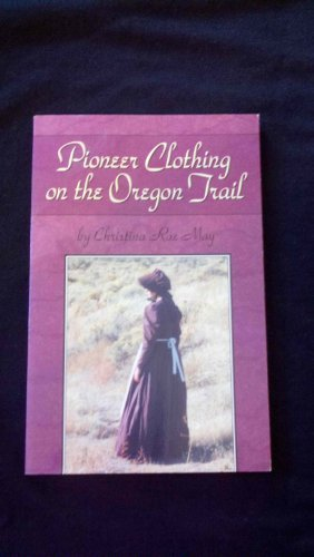 Pioneer clothing on the Oregon trail, May, Christina Rae