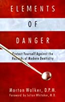 Elements of Danger: Protect Yourself Against the Hazards of Modern Dentistry
