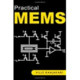 Practical MEMS: Design of microsystems, accelerometers, gyroscopes, RF MEMS, optical MEMS, and microfluidic systems ~ Ville Kaajakari