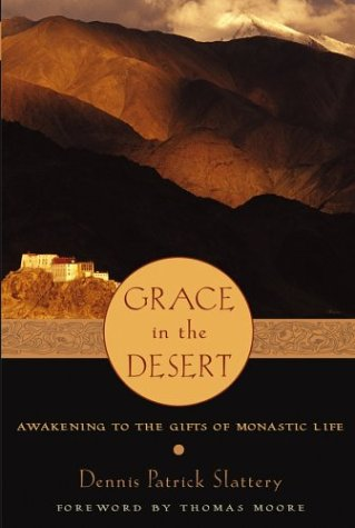 Grace in the Desert: Awakening to the Gifts of Monastic Life, DENNIS PATRICK SLATTERY