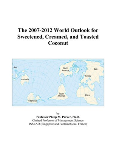 The 2007-2012 World Outlook for Sweetened, Creamed, and Toasted Coconut