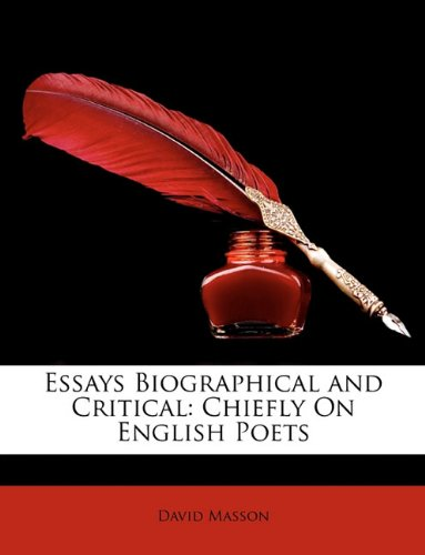 Essays Biographical and Critical: Chiefly On English Poets