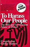 To Harass Our People: The IRS and Government Abuse of Power by George Hansen