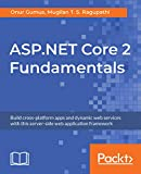 ASP.NET Core 2 Fundamentals: Build cross-platform apps and dynamic web services with this server-side web application framework