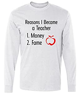 Reasons I Became A Teacher Funny long sleeve T-Shirt White Small