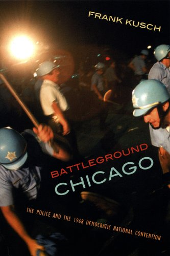 Battleground Chicago: The Police and the 1968 Democratic...