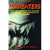 The Mammoth Book of Man-Eaters: Over 250 Terrifying True Accounts of Predators from Pre-History to the Present ~ Alex MacCormick