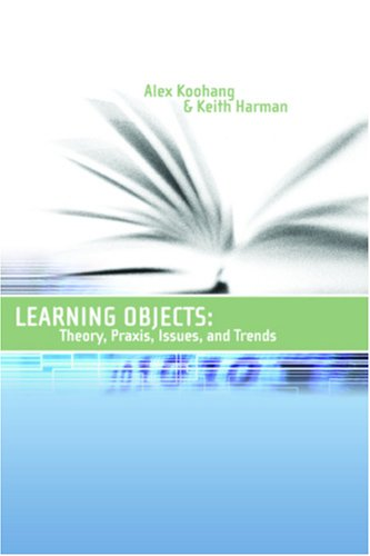 Learning Objects 1: Theory, Praxis, Issues, And Trends