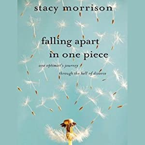 Falling Apart in One Piece: One Optimist's Journey Through the Hell of Divorce | [Stacy Morrison]