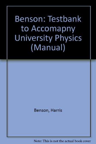 Benson: Testbank to Accomapny University Physics (Manual)