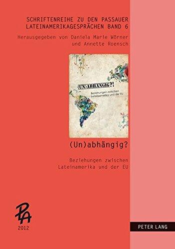 (Un)abhängig?! Beziehungen zwischen Lateinamerika und der EU (Schriftenreihe zu den Passauer LateinAmerikagesprächen) (German and Spanish Edition) (Tapa Blanda)