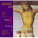 Behold, and See: The Best of Millenium of Music, Vol.3 (Robert Aubry Davis Presents)