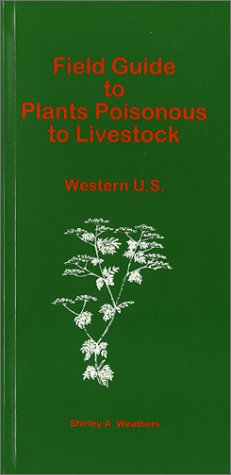 Field Guide to Plants Poisonous to Livestock : Western U.S.