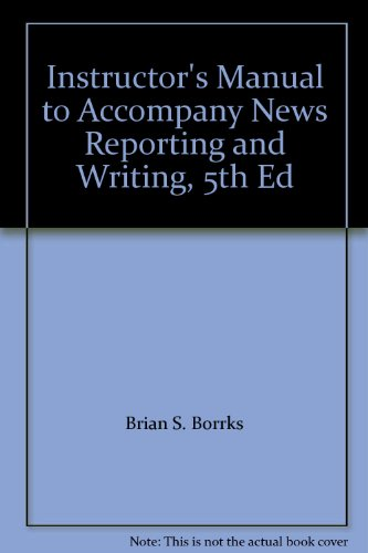 Instructor's Manual to Accompany News Reporting and Writing, 5th Ed