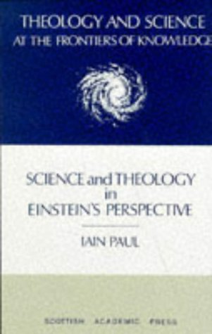 Science and Theology in Einstein's Perspective (Theology and Science at the Frontiers of Knowledge, 3), IAIN PAUL