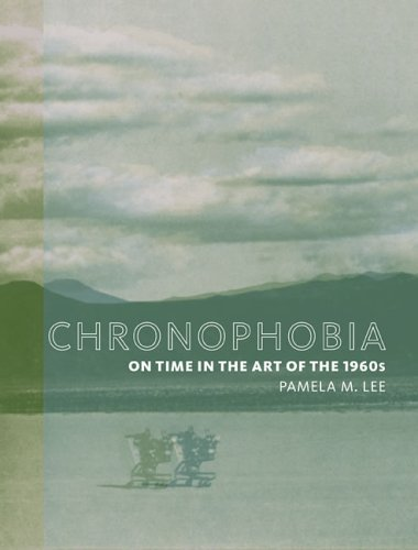 Chronophobia: On Time in the Art of the 1960s by Lee, Pamela M. (2006) Paperback