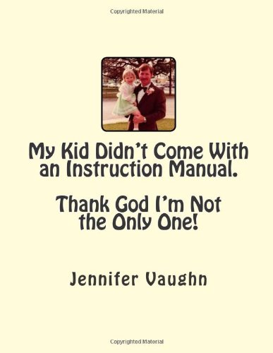 My Kid Didn'T Come With An Instruction Manual. Thank God I'M Not The Only One!: This Is A Collection Of Words Of Wisdom, Tips, Information And Advice ... Gift To Top All Other Baby Shower Gifts! front-17897