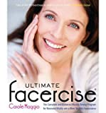 [(Ultimate Facercise: The Complete and Balanced Muscle-Toning Program for Renewed Vitality and a More Youthful Appearance)] [Author: Carole Maggio] published on (January, 2013) Carole Maggio