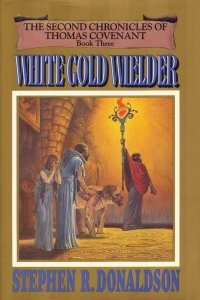 White Gold Wielder  - Book Three of The Second Chronicles of Thomas Covenant, STEPHEN R. DONALDSON