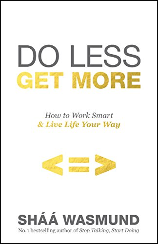 do-less-get-more-how-to-work-smart-and-live-life-your-way