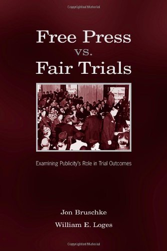 Free Press Vs. Fair Trials: Examining Publicity's Role in Trial Outcomes (Routledge Communication Series)