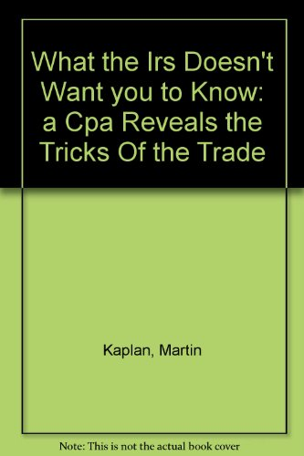 What the IRS Doesn't Want You to Know, A CPA Reveals the Tricks of the Trade