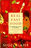 Real Fast Food: 350 Recipes Ready-to-Eat in 30 Minutes Nigel Slater