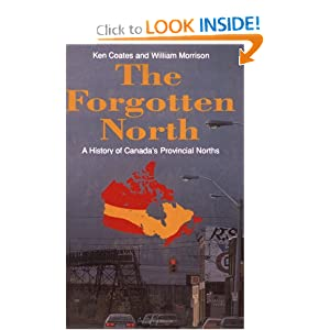 The Forgotten North: A History of Canada's Provincial Norths by