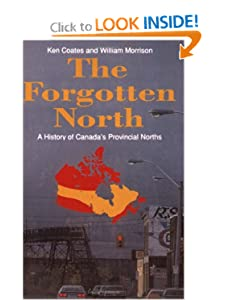 The Forgotten North: A History of Canada's Provincial Norths by Ken S. Coates and Bill Morrison