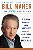 The New New Rules: A Funny Look At How Everyone but Me Has Their Head up Their Ass