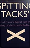 img - for Spitting Tacks 2004 - authorised edition of Parliamentary report: Lord Fraser's report into the construction of the Scottish Parliament (Moments of History Book 7) book / textbook / text book