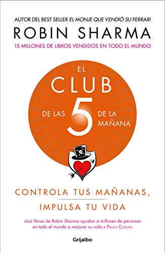 El Club de las 5 de la mañana Controla tus mañanas, impulsa tu vida / The 5 a.m. Club  [Sharma, Robin] (Tapa Blanda)