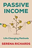 Passive Income: How to Passively Make $1K - $10K a Month in as Little as 90 Days: Life Changing Methods To Achieve Financial Freedom (Passive Income, ... of Income, Smart Passive Income) (Volume 1)