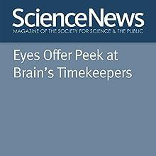 Eyes Offer Peek at Brain's Timekeepers Other Auteur(s) : Laura Sanders Narrateur(s) : Jamie Renell