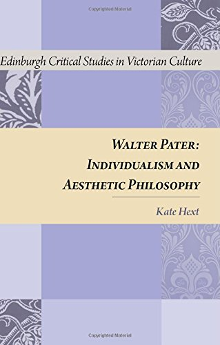 Walter Pater: Individualism and Aesthetic Philosophy (Edinburgh Critical Studies in Victorian Culture) PDF