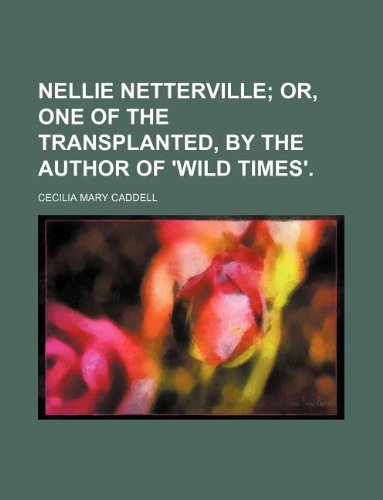Nellie Netterville;  or, One of the transplanted, by the author of 'Wild times'.
