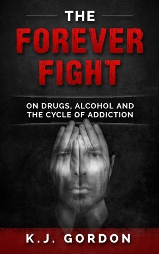 The Forever Fight: On Drugs, Alcohol and the Cycle of Addiction