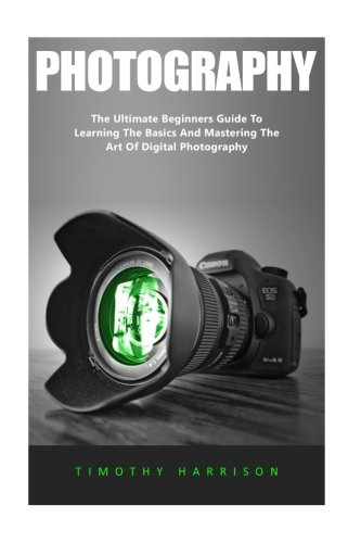 photography-the-ultimate-beginners-guide-to-learning-the-basics-and-mastering-the-art-of-digital-pho