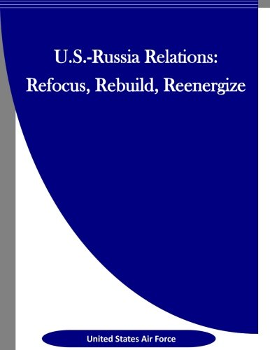 U.S.-Russia Relations: Refocus, Rebuild, Reenergize