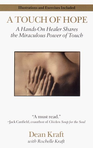 A Touch of Hope: A Hands-On Healer Shares the Miraculous Power of Touch (Berkley Trade Pbk) by Dean Kraft (1-Jul-1999) Mass Market Paperback (Dean Kraft compare prices)