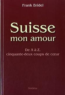 Suisse mon amour : de A à Z, cinquante-deux coups de coeur, Bridel, Frank