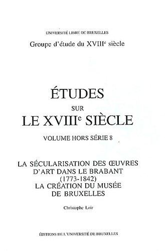 La sécularisation des oeuvres d'art dans le Brabant (1773-1842) : La création du Musée de Bruxelles