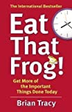 img - for Eat That Frog!: Get More of the Important Things Done - Today! of Tracy, Brian on 31 January 2013 book / textbook / text book
