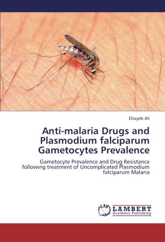 Anti-malaria Drugs and Plasmodium falciparum Gametocytes Prevalence: Gametocyte Prevalence and Drug Resistance following treatment of Uncomplicated Plasmodium falciparum Malaria PDF
