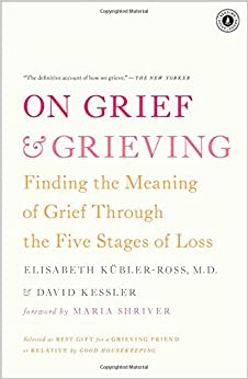 Grieving finding the meaning of grief through the five stages of loss