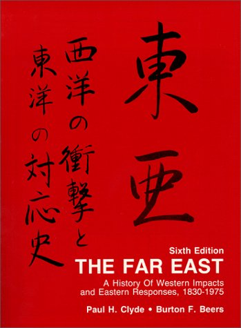 The Far East: A History of Western Impacts and Eastern Responses, 1830-1975