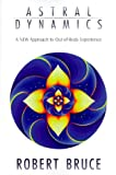 img - for Astral Dynamics: A New Approach to Out-of-Body Experiences book / textbook / text book