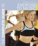 The Complete Guide to Exercise to Music (0713667788) by Lawrence, Debbie