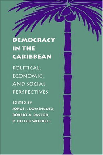Democracy in the Caribbean: Political, Economic, and...